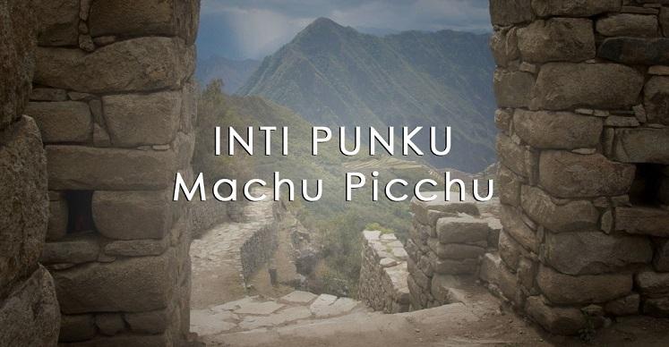 The INTI PUNKU (SUN GATE) in Machu Picchu – Ways to Access