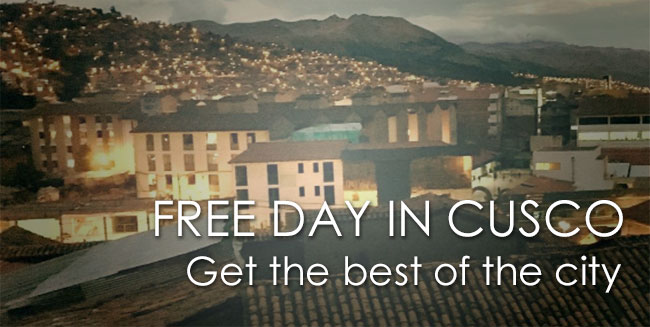 FREE DAY in CUSCO CITY: WHAT TO DO. Enjoy a wonderful time if you have a tour-free day!