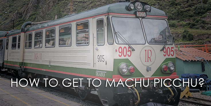 How to get to Machu Picchu? Your trip from home to the Inca Citadel