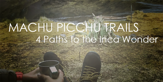 Choose one of the MACHU PICCHU TRAILS for your next vacation in Peru