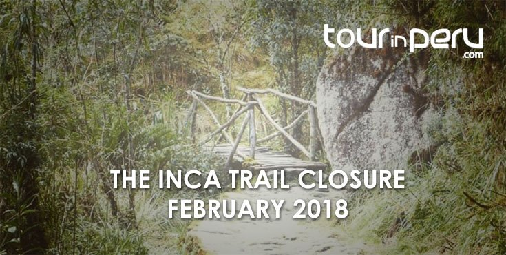 Inca Trail 2018: The hike will close during February 2018 – Information and tips