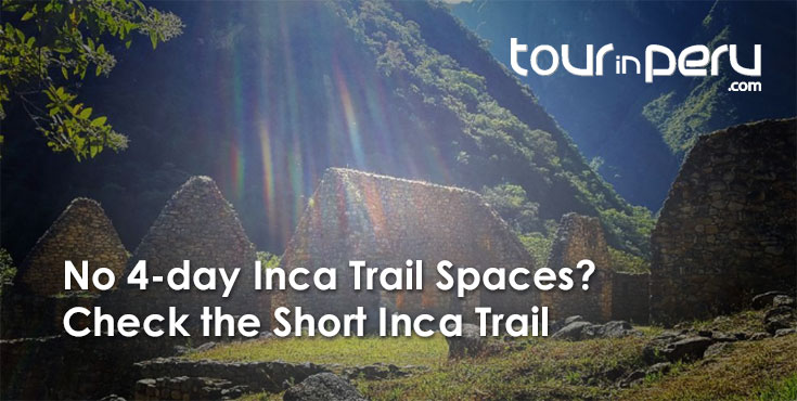 No Inca Trail Spaces Left in 2018? Check the Short Inca Trail and discover Machu Picchu