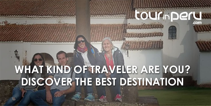Which kind of traveler are you? The best destination for Peru vacations