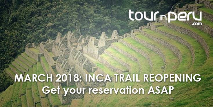 MARCH 2018 is the REOPENING of the INCA TRAIL get your reservation ASAP